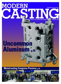 The March 2018 issue of Modern Casting features an article on how to cast uncommon aluminum alloys, and also previews the upcoming Metalcasting Congress.